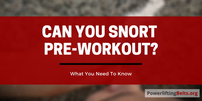 Can you snort pre workout?