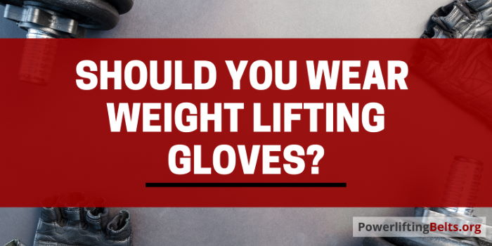 Should I Wear Weight Lifting Gloves