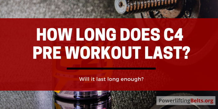 How long does cellucor c4 pre workout supplement last?