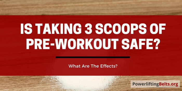 Is 3 scoops of pre workout safe?