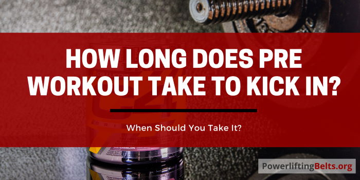 How long do pre workout supplements take to kick in?