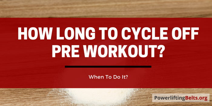 How long to cycle preworkout