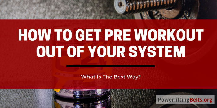 getting pre workout supplements out of your body